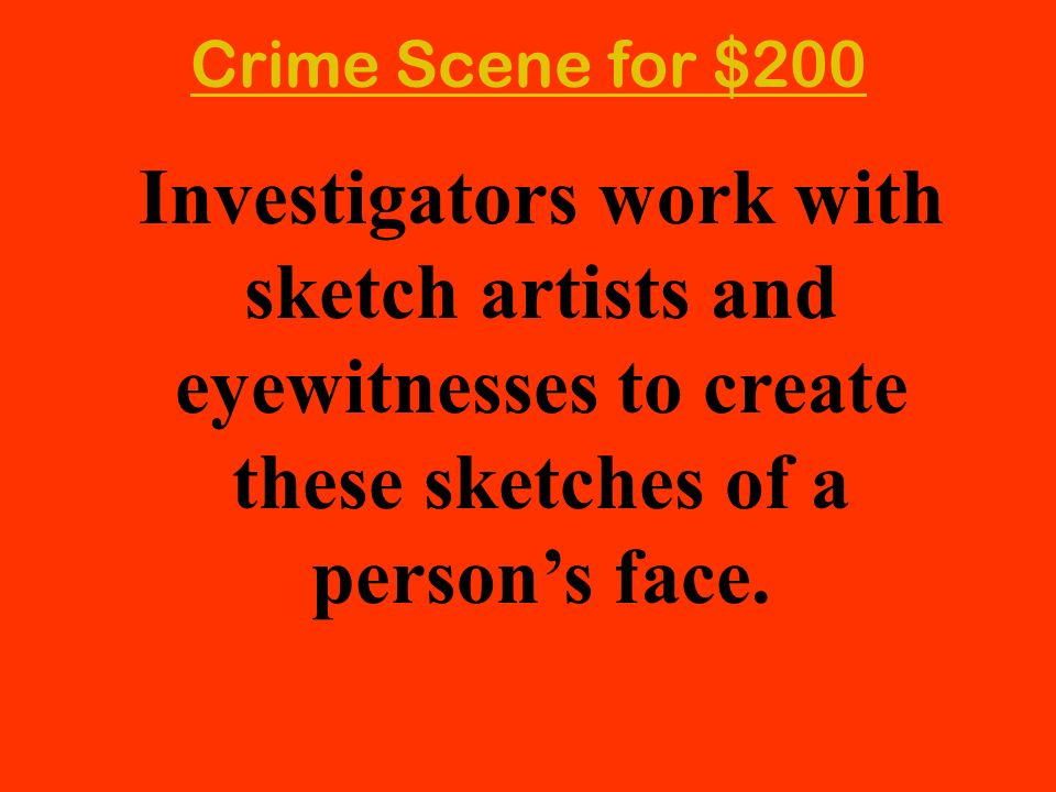 Investigators work with sketch artists and eyewitnesses to create these sketches of a persons face. Crime Scene for $200
