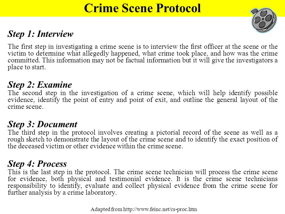Step 1: Interview The first step in investigating a crime scene is to interview the first officer at the scene or the victim to determine what alleged