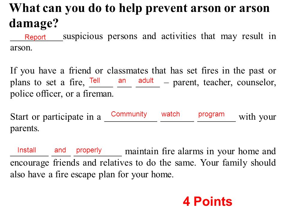 ___________suspicious persons and activities that may result in arson. If you have a friend or classmates that has set fires in the past or plans to s
