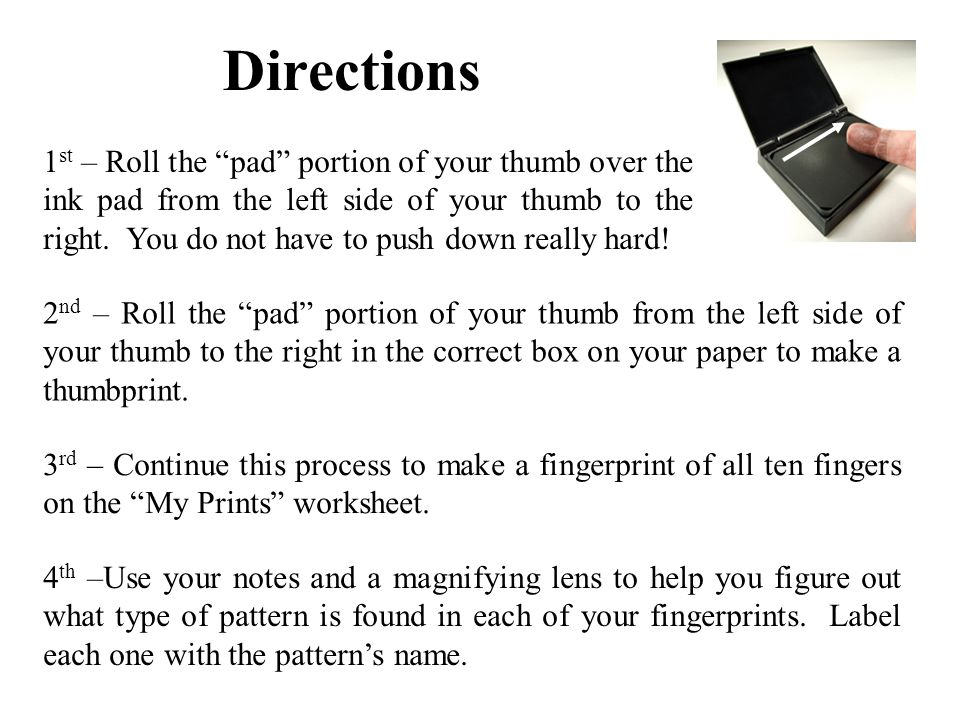 Directions 1 st – Roll the pad portion of your thumb over the ink pad from the left side of your thumb to the right. You do not have to push down real