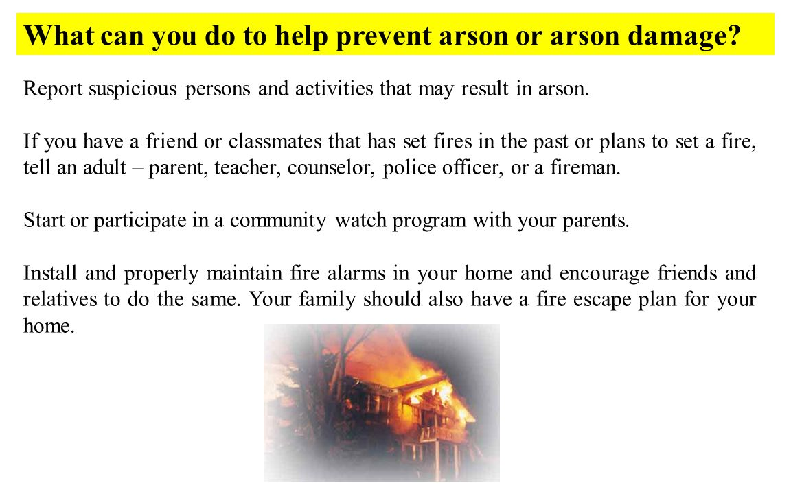 Report suspicious persons and activities that may result in arson.