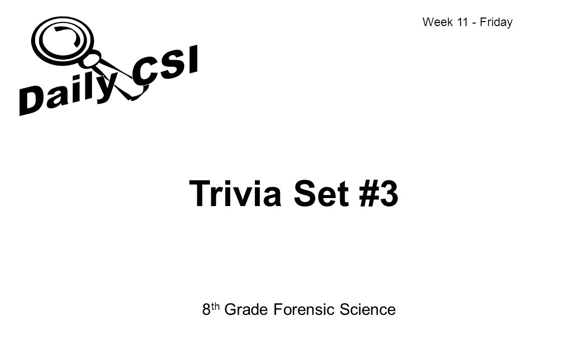 Trivia Set #3 8 th Grade Forensic Science Week 11 - Friday