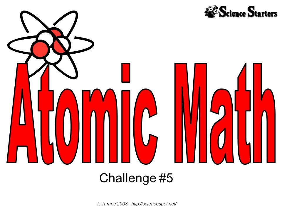 Challenge #5 T. Trimpe 2008 http://sciencespot.net/