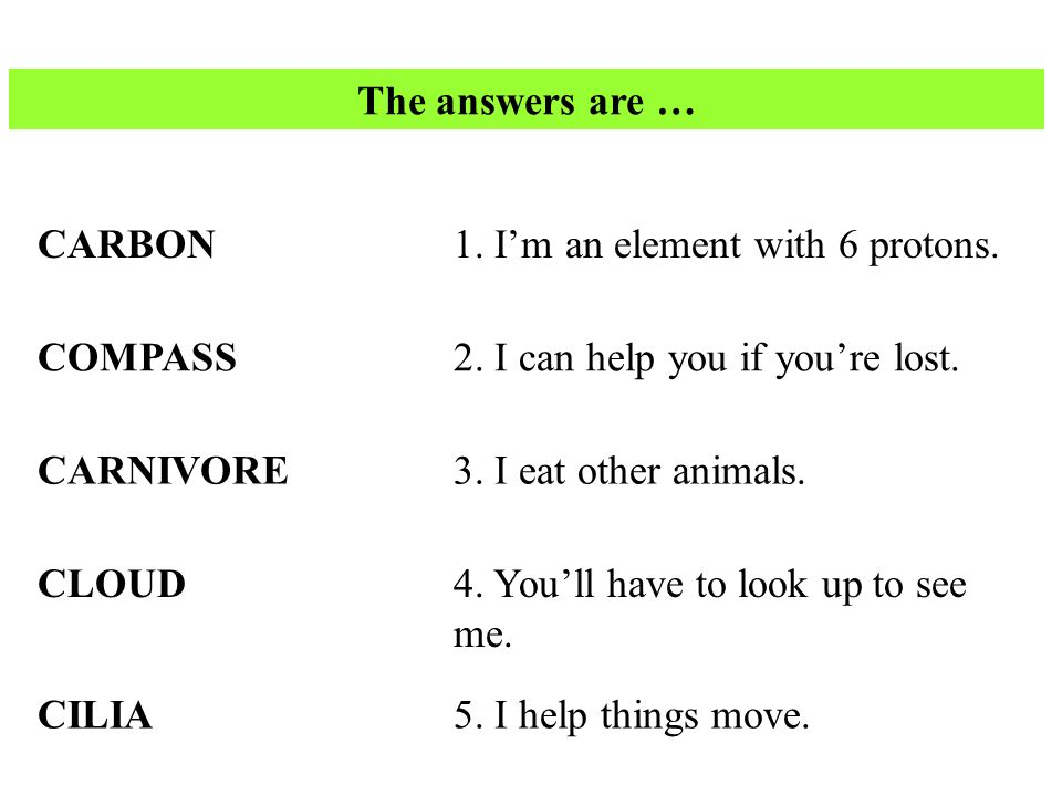 1.Im an element with 6 protons. 2. I can help you if youre lost.