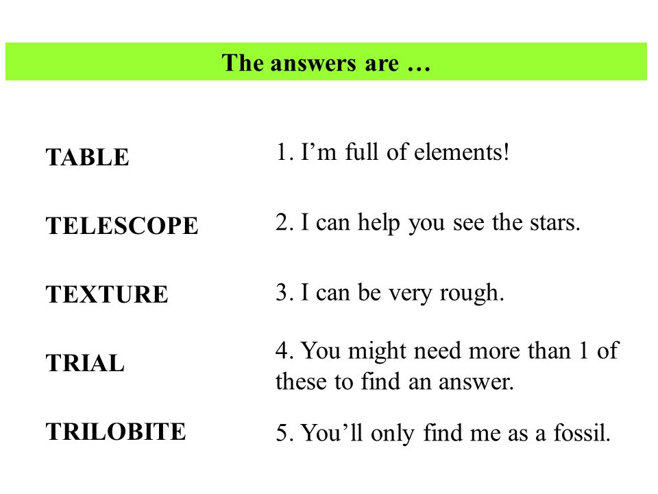 The answers are … TABLE TELESCOPE TEXTURE TRIAL TRILOBITE 1.