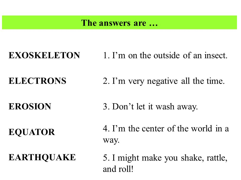 The answers are … EXOSKELETON ELECTRONS EROSION EQUATOR EARTHQUAKE 1.