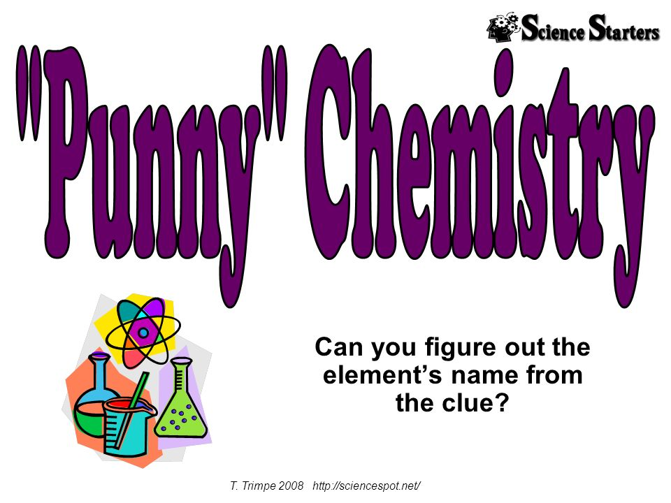 Can you figure out the elements name from the clue T. Trimpe 2008 http://sciencespot.net/