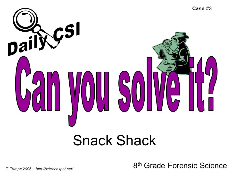 Snack Shack 8 th Grade Forensic Science T. Trimpe Case #3
