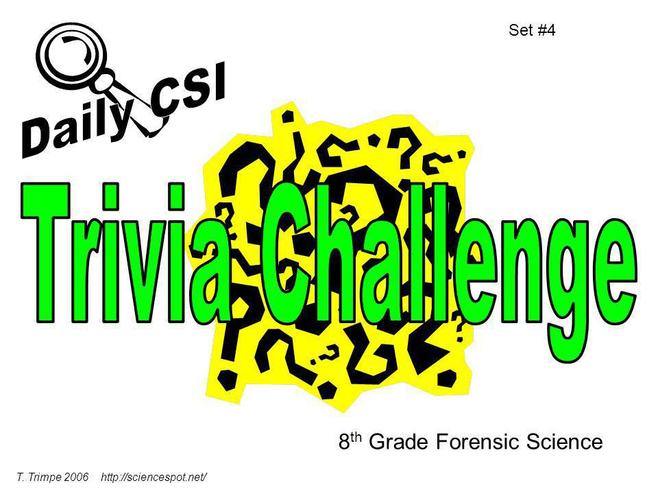 8 th Grade Forensic Science Set #4 T. Trimpe 2006 http://sciencespot.net/