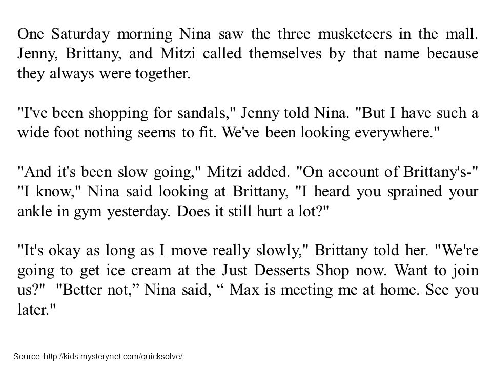 One Saturday morning Nina saw the three musketeers in the mall. Jenny, Brittany, and Mitzi called themselves by that name because they always were tog