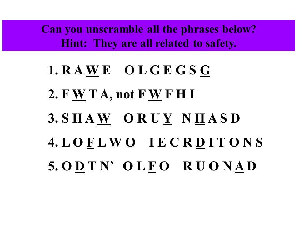 The answers are...1. R A W E O L G E G S G 2. F W T A, not F W F H I 3.