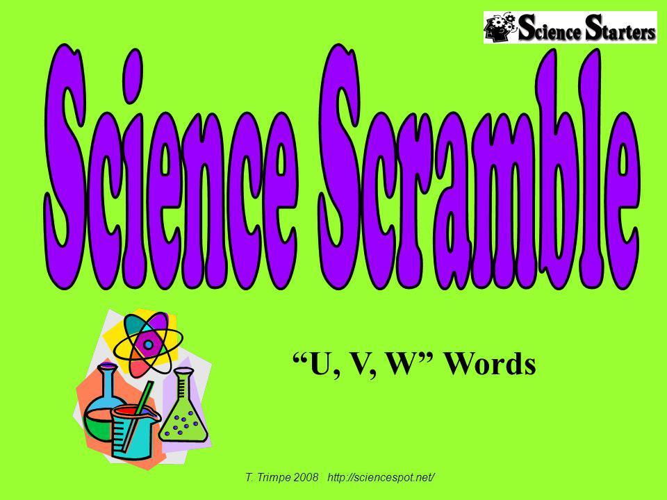 U, V, W Words T. Trimpe 2008 http://sciencespot.net/