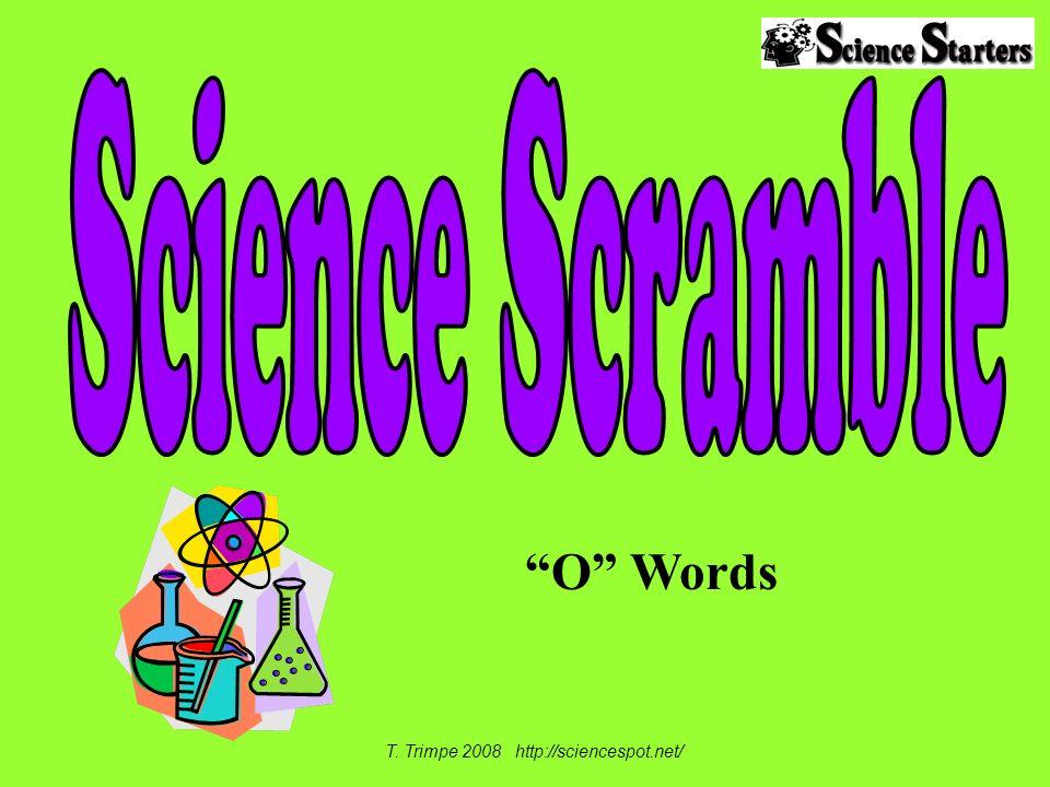 O Words T. Trimpe 2008 http://sciencespot.net/