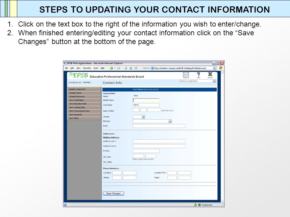 1.Click on the text box to the right of the information you wish to enter/change. 2.When finished entering/editing your contact information click on t