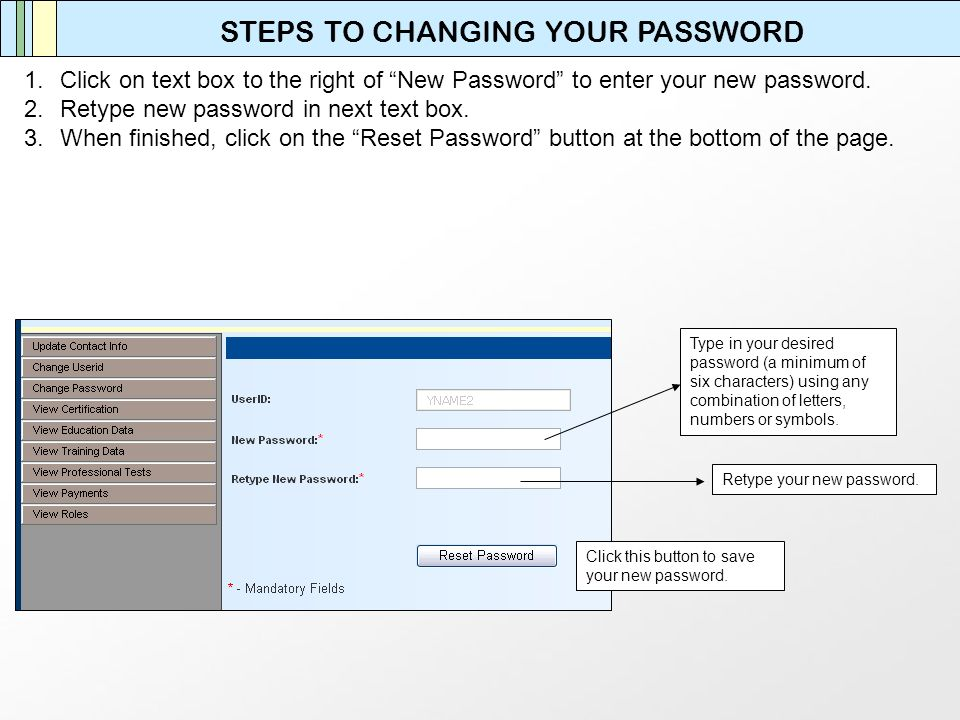1.Click on text box to the right of New Password to enter your new password. 2.Retype new password in next text box. 3.When finished, click on the Res