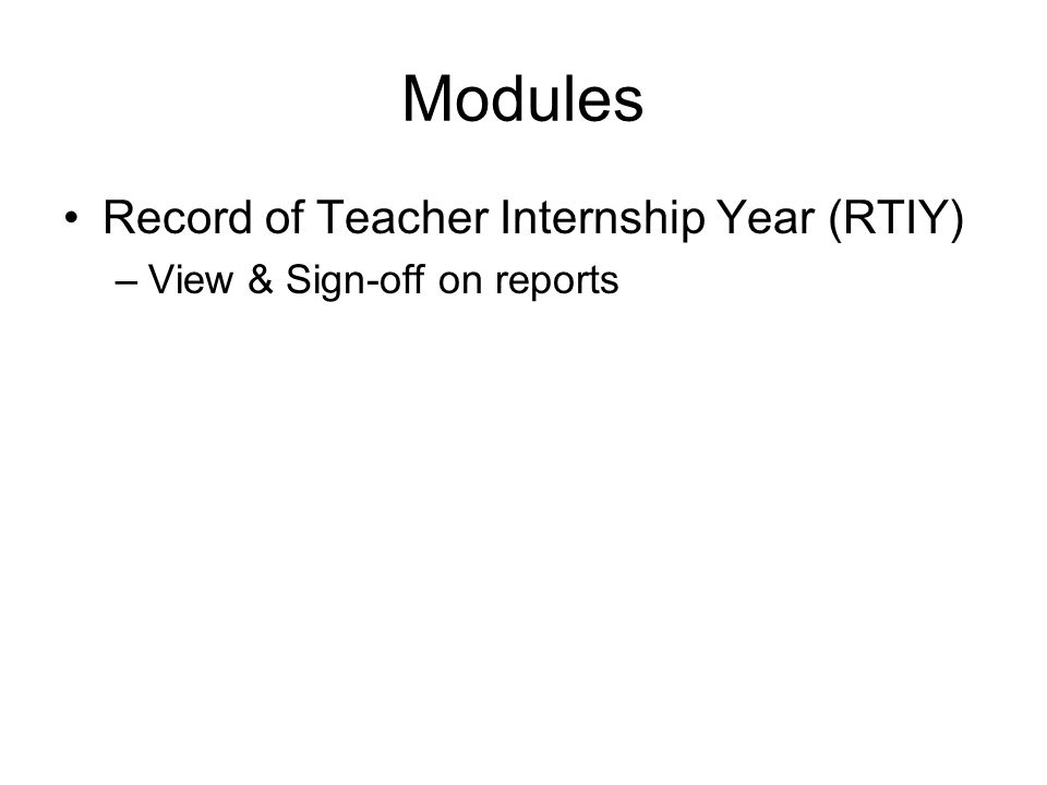 TE Main Page If you have more than one intern, a list of interns will be displayed –Select an intern Once an intern is selected, you will see a status report for that internship –View the status of the RTIY Reports.