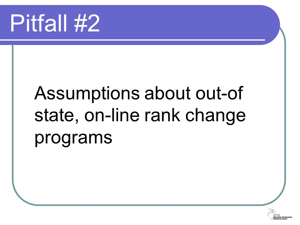 Pitfall #2 Assumptions about out-of state, on-line rank change programs