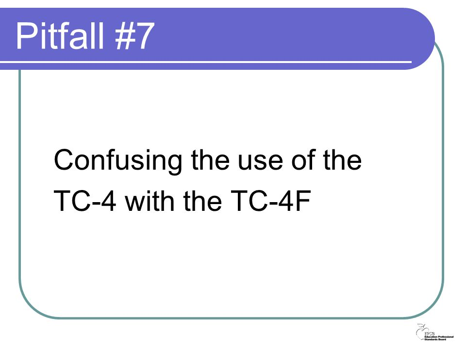 Pitfall #7 Confusing the use of the TC-4 with the TC-4F
