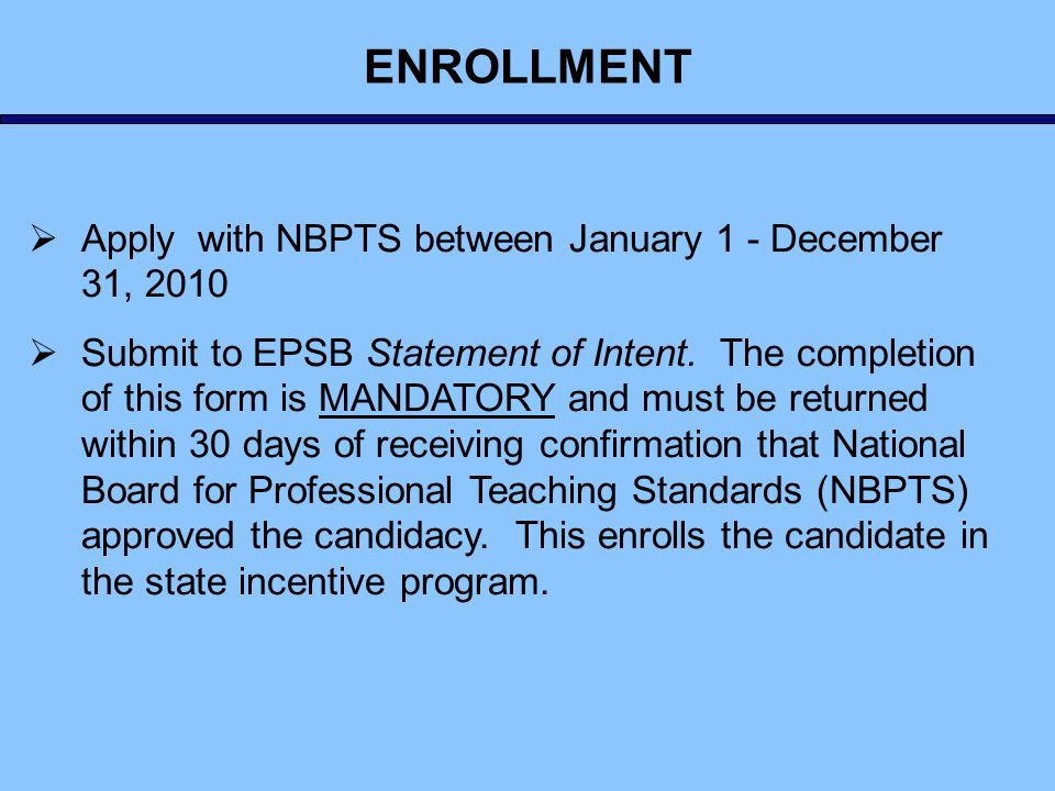 Apply with NBPTS between January 1 - December 31, 2010 Submit to EPSB Statement of Intent. The completion of this form is MANDATORY and must be return