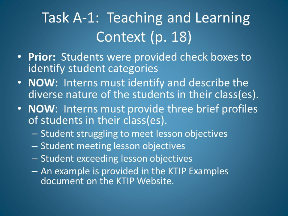 Task A-1: Teaching and Learning Context (p. 18) Prior: Students were provided check boxes to identify student categories NOW: Interns must identify an
