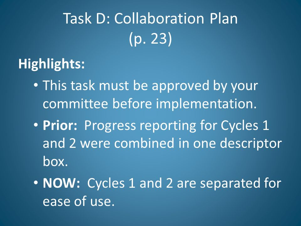 Task D: Collaboration Plan (p. 23) Highlights: This task must be approved by your committee before implementation. Prior: Progress reporting for Cycle