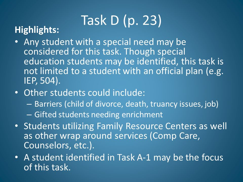Task D (p. 23) Highlights: Any student with a special need may be considered for this task. Though special education students may be identified, this