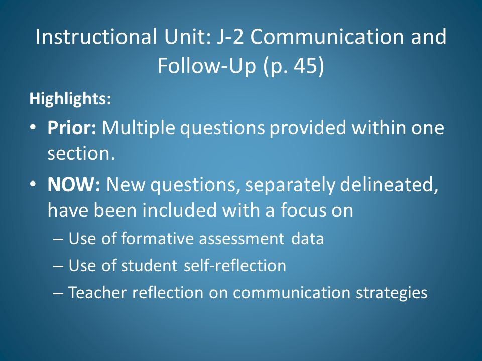 Instructional Unit: J-2 Communication and Follow-Up (p. 45) Highlights: Prior: Multiple questions provided within one section. NOW: New questions, sep