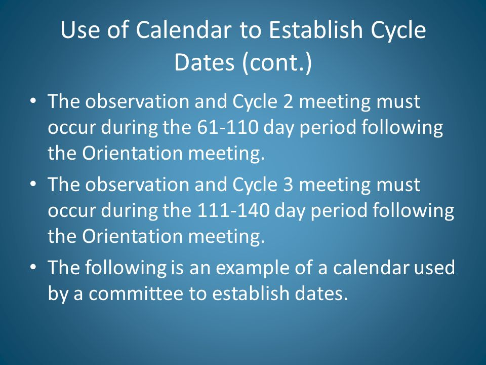 Use of Calendar to Establish Cycle Dates (cont.) The observation and Cycle 2 meeting must occur during the 61-110 day period following the Orientation