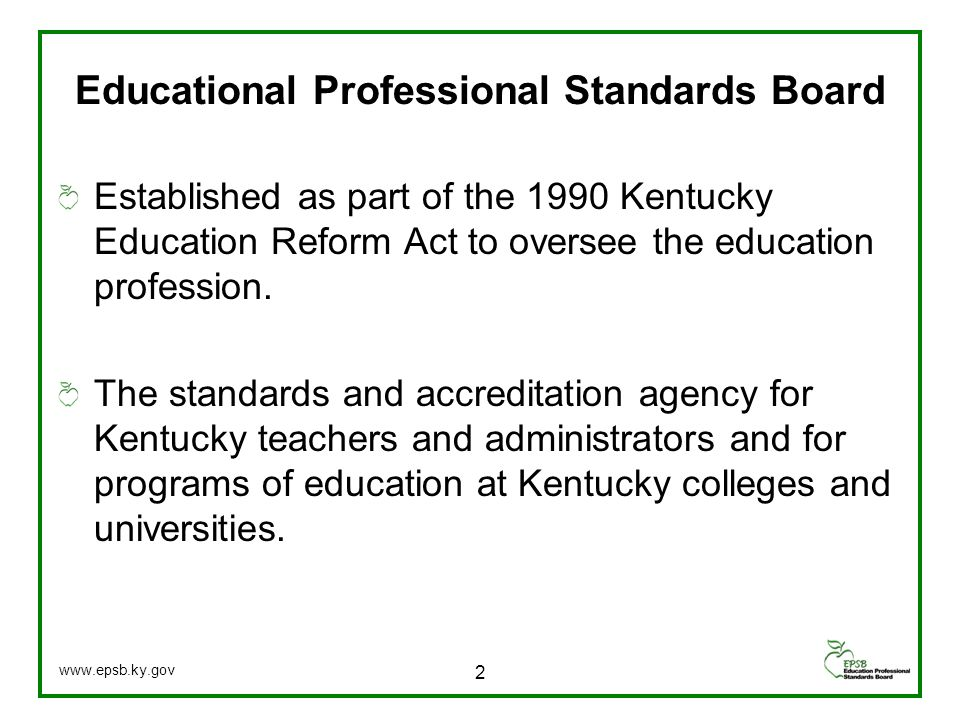 Educational Professional Standards Board Established as part of the 1990 Kentucky Education Reform Act to oversee the education profession.
