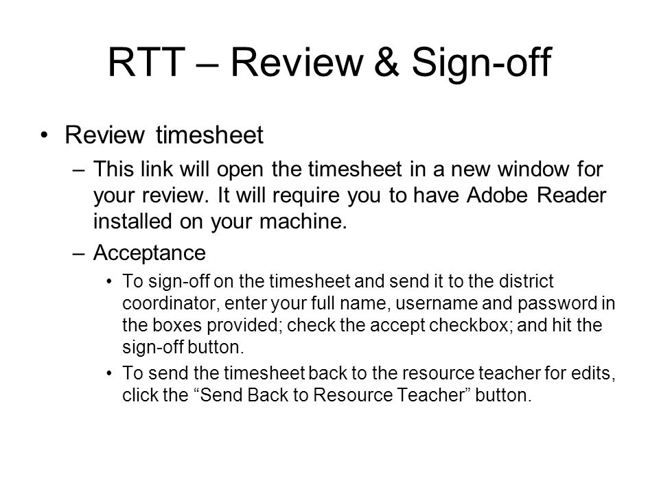 RTT – Review & Sign-off Review timesheet –This link will open the timesheet in a new window for your review. It will require you to have Adobe Reader