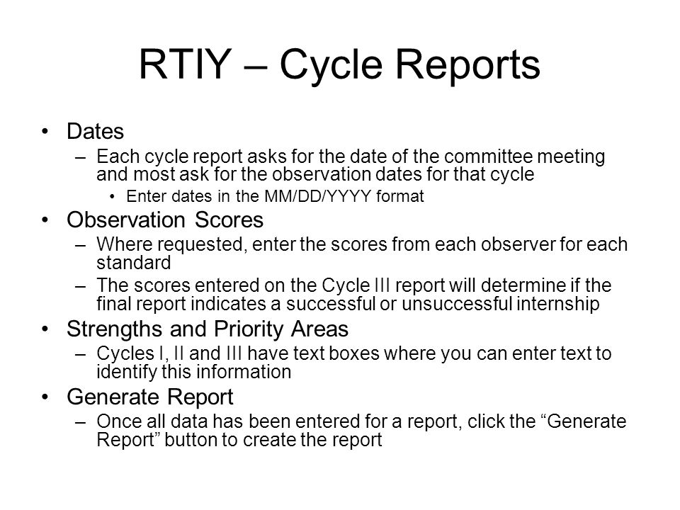 RTIY – Cycle Reports Dates –Each cycle report asks for the date of the committee meeting and most ask for the observation dates for that cycle Enter d
