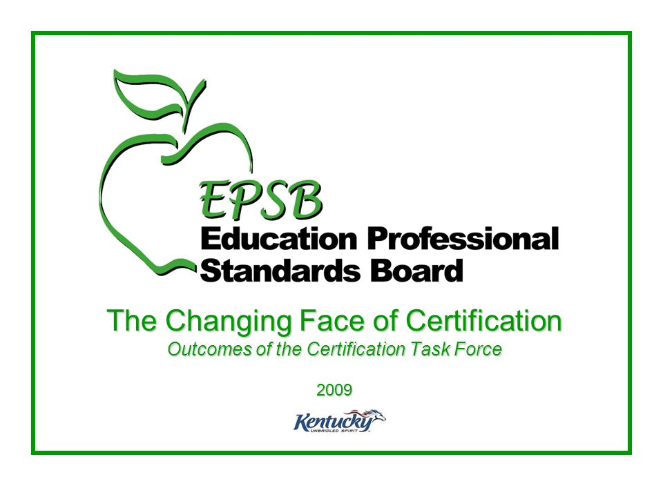 The Changing Face of Certification Outcomes of the Certification Task Force 2009