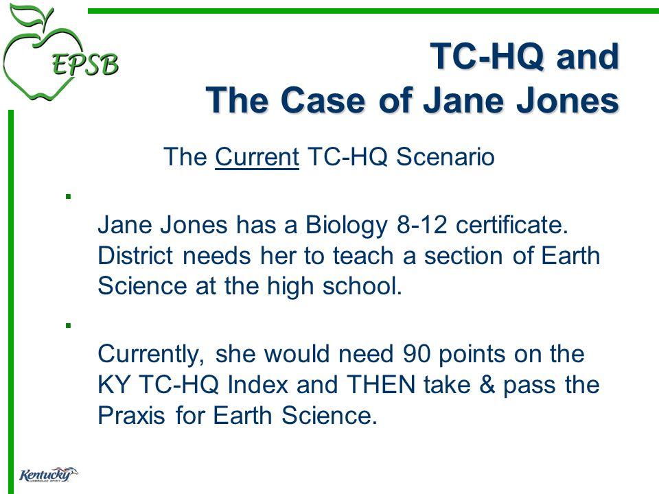 TC-HQ and The Case of Jane Jones The Current TC-HQ Scenario Jane Jones has a Biology 8-12 certificate.