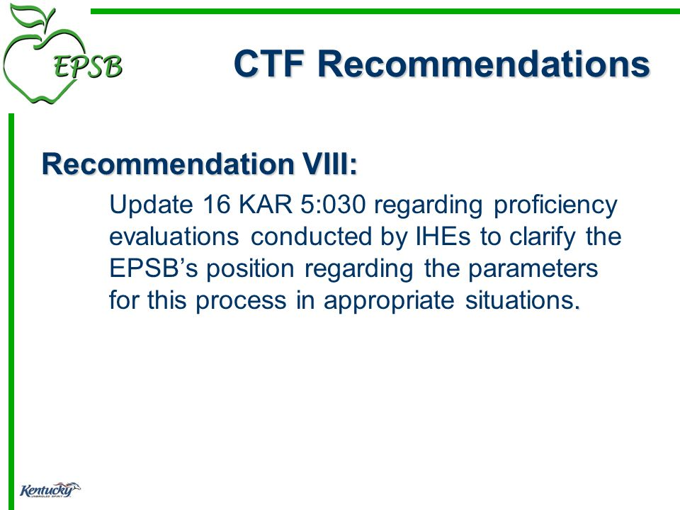 Recommendation VIII:. Update 16 KAR 5:030 regarding proficiency evaluations conducted by IHEs to clarify the EPSBs position regarding the parameters f