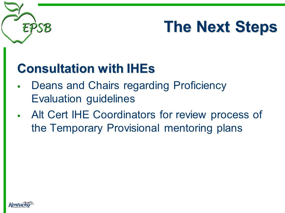 Consultation with IHEs Deans and Chairs regarding Proficiency Evaluation guidelines Alt Cert IHE Coordinators for review process of the Temporary Provisional mentoring plans The Next Steps
