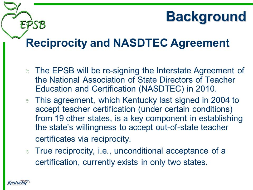 Reciprocity and NASDTEC Agreement The EPSB will be re-signing the Interstate Agreement of the National Association of State Directors of Teacher Educa
