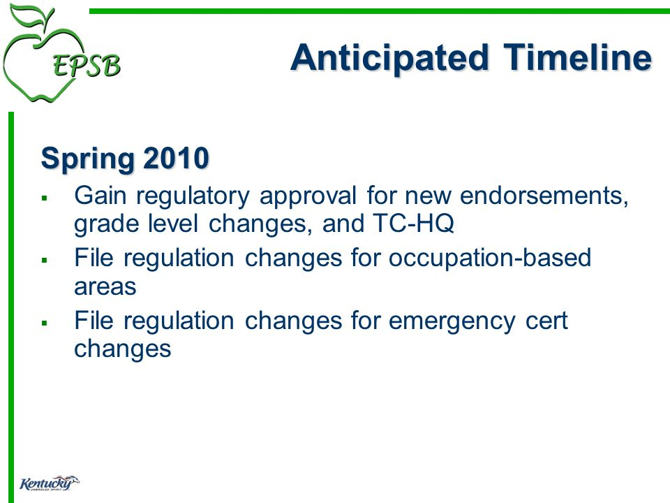 Spring 2010 Gain regulatory approval for new endorsements, grade level changes, and TC-HQ File regulation changes for occupation-based areas File regu
