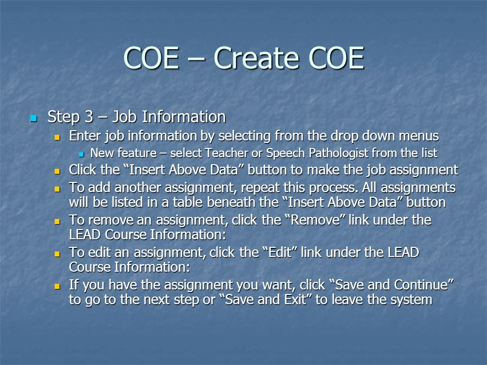 COE – Create COE Step 3 – Job Information Step 3 – Job Information Enter job information by selecting from the drop down menus Enter job information b