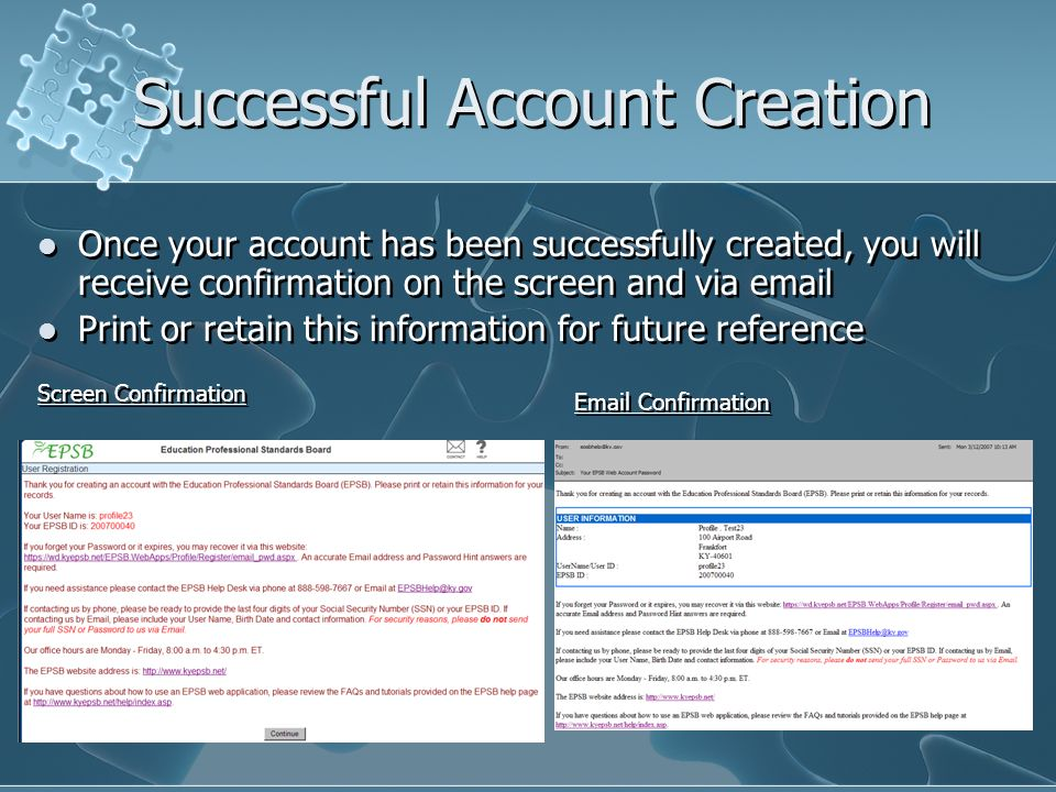 Successful Account Creation Once your account has been successfully created, you will receive confirmation on the screen and via  Print or retain this information for future reference Once your account has been successfully created, you will receive confirmation on the screen and via  Print or retain this information for future reference Screen Confirmation  Confirmation