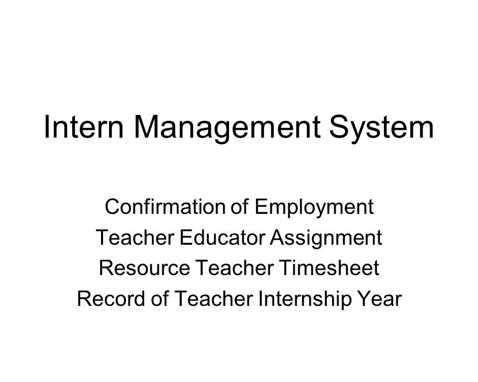 Intern Management System Confirmation of Employment Teacher Educator Assignment Resource Teacher Timesheet Record of Teacher Internship Year