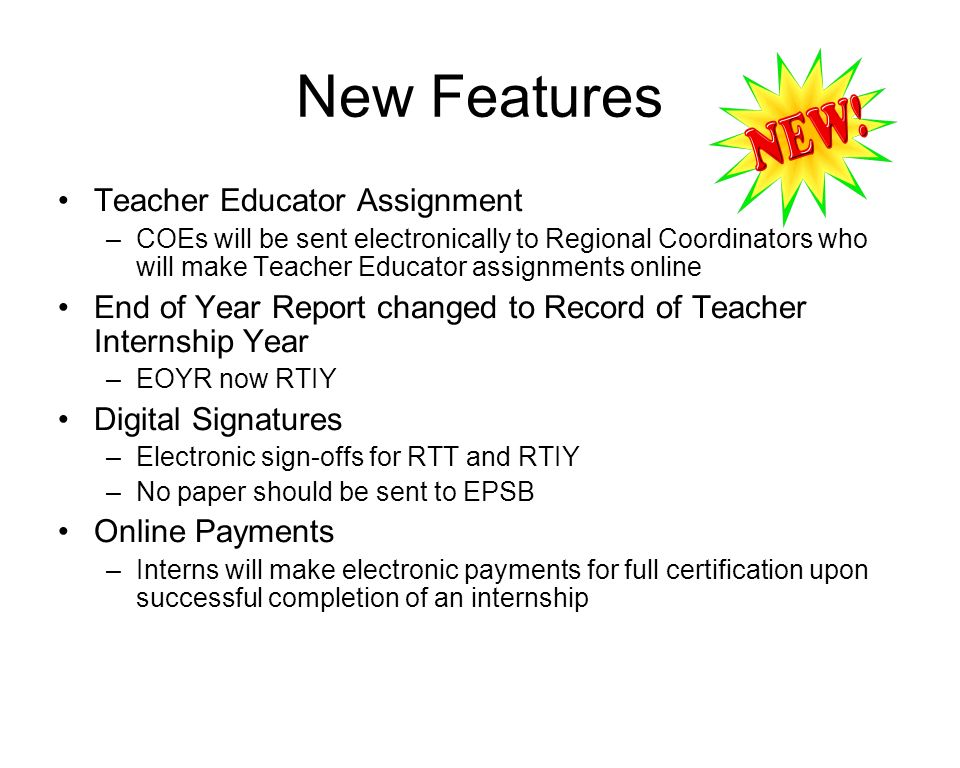 New Features Teacher Educator Assignment –COEs will be sent electronically to Regional Coordinators who will make Teacher Educator assignments online