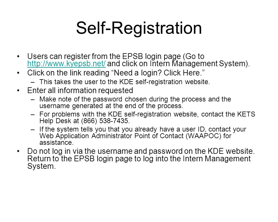 Self-Registration Users can register from the EPSB login page (Go to http://www.kyepsb.net/ and click on Intern Management System). http://www.kyepsb.