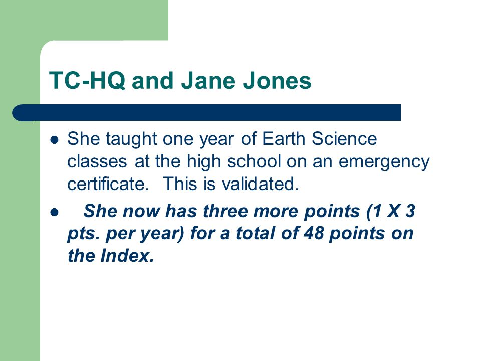 TC-HQ and Jane Jones She taught one year of Earth Science classes at the high school on an emergency certificate. This is validated. She now has three