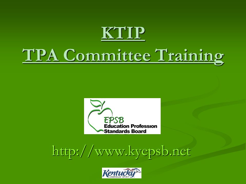 KTIP TPA Committee Training EPSBhttp://www.kyepsb.net