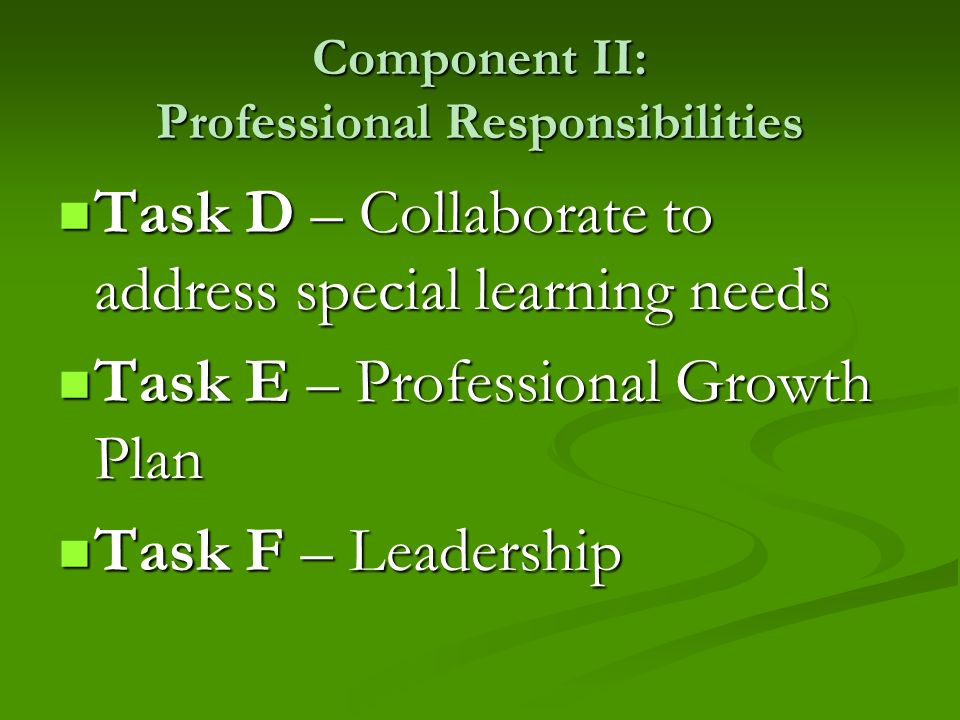 Component II: Professional Responsibilities Task D – Collaborate to address special learning needs Task D – Collaborate to address special learning ne