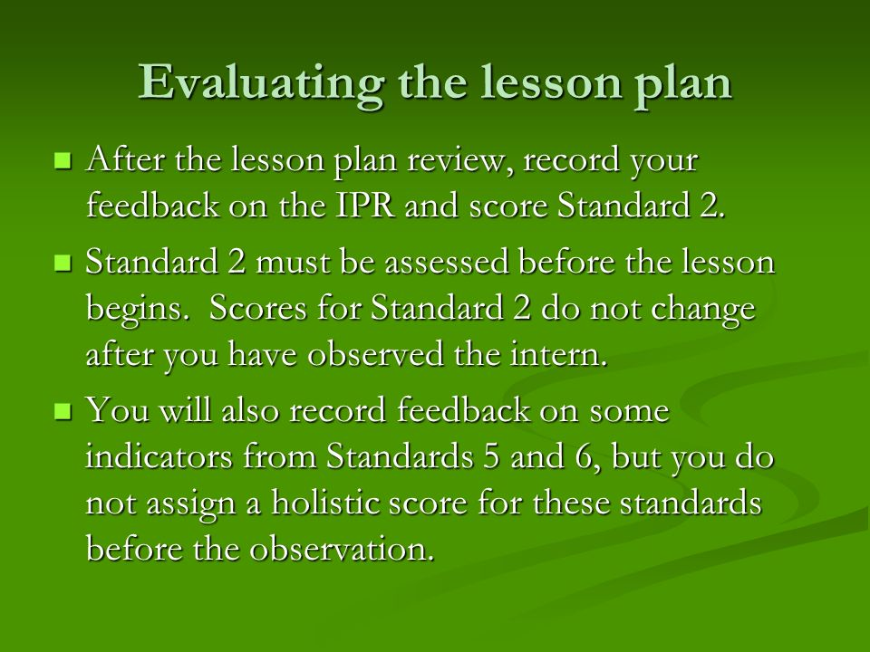 Evaluating the lesson plan After the lesson plan review, record your feedback on the IPR and score Standard 2. After the lesson plan review, record yo