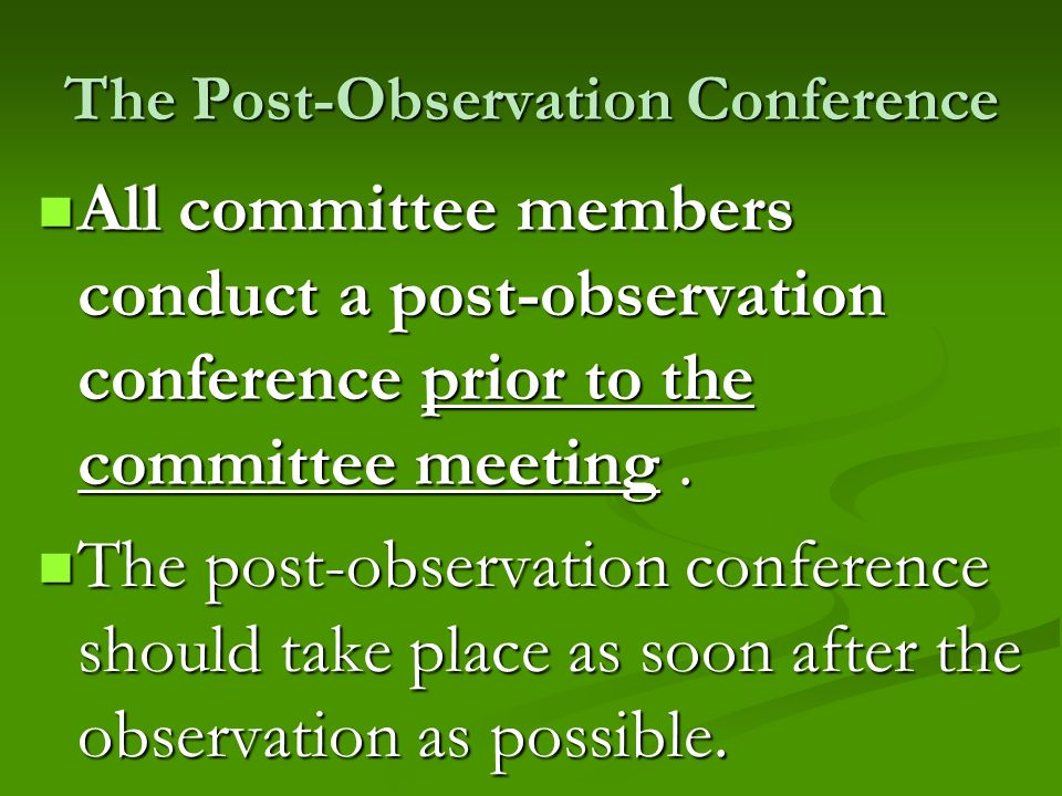 The Post-Observation Conference All committee members conduct a post-observation conference prior to the committee meeting. All committee members cond