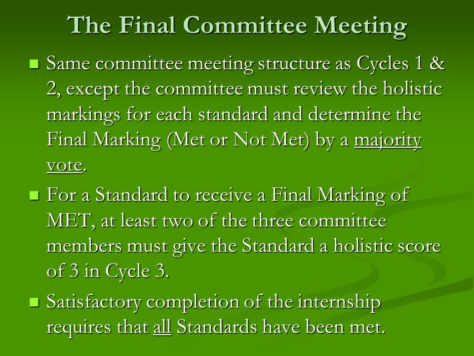 The Final Committee Meeting Same committee meeting structure as Cycles 1 & 2, except the committee must review the holistic markings for each standard