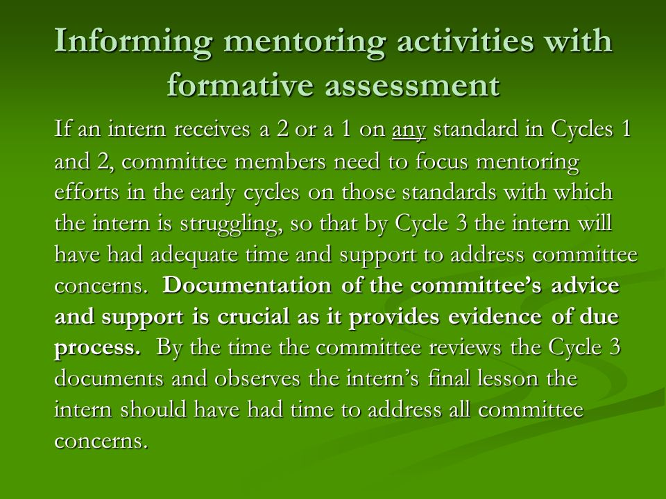 Informing mentoring activities with formative assessment If an intern receives a 2 or a 1 on any standard in Cycles 1 and 2, committee members need to