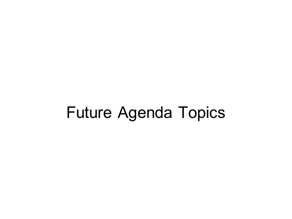 Future Agenda Topics
